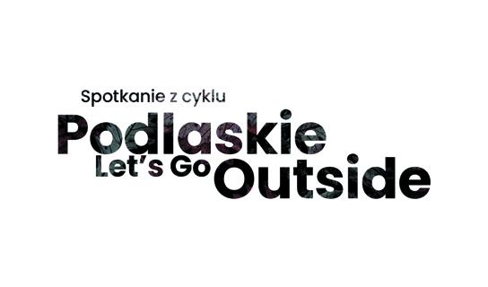 Podlaskie Let's Go Outside o Najlepszych Produktach Turystycznych